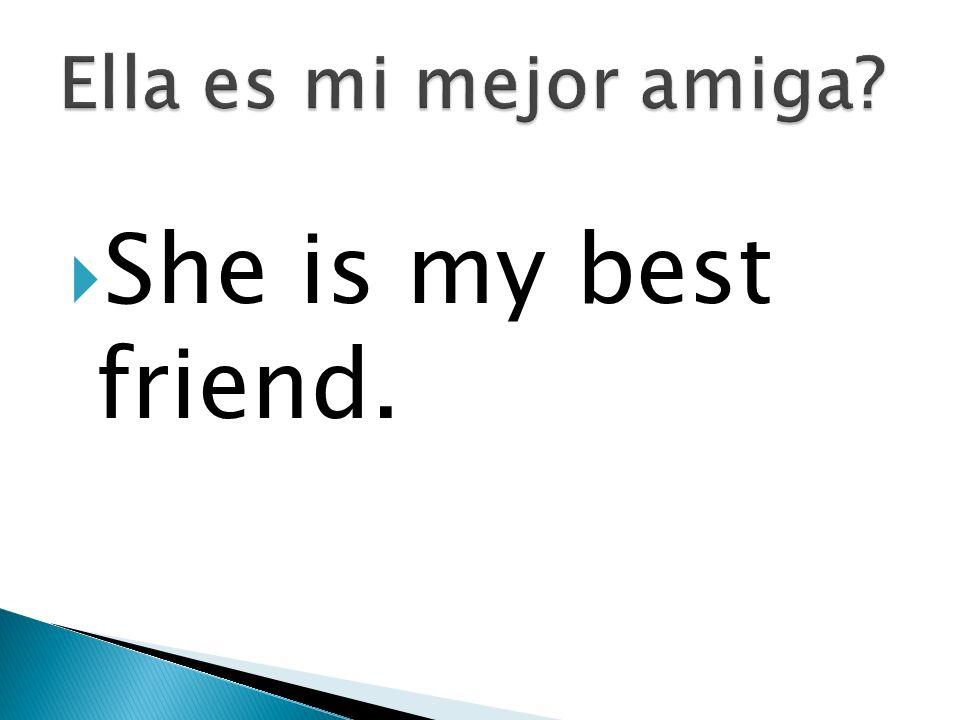 She is my best friend.