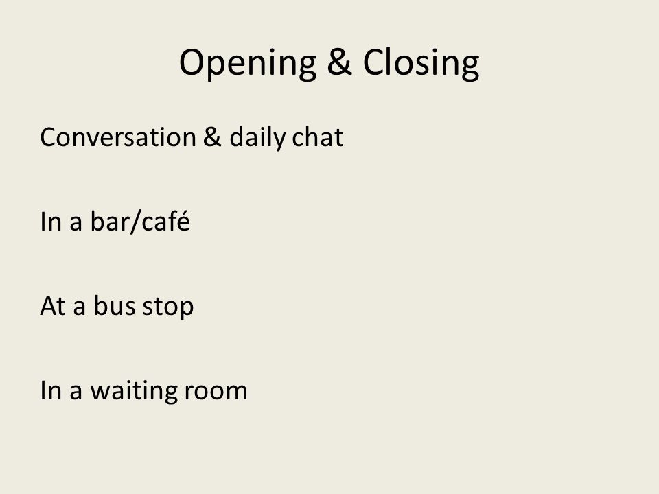 Opening & Closing Conversation & daily chat In a bar/café At a bus stop In a waiting room