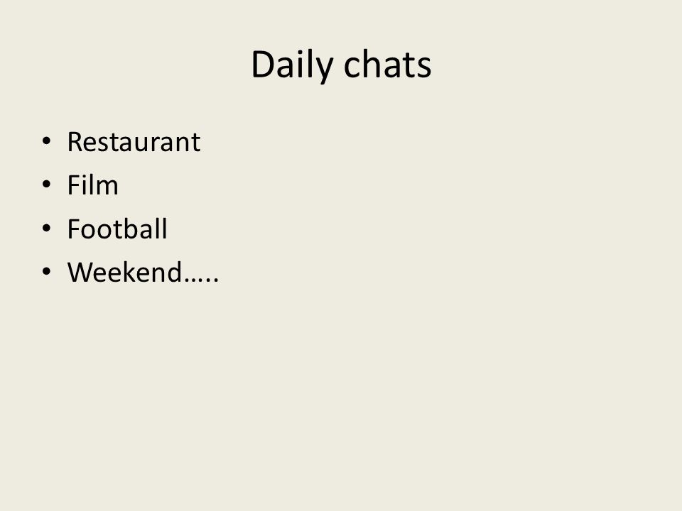 Daily chats Restaurant Film Football Weekend…..