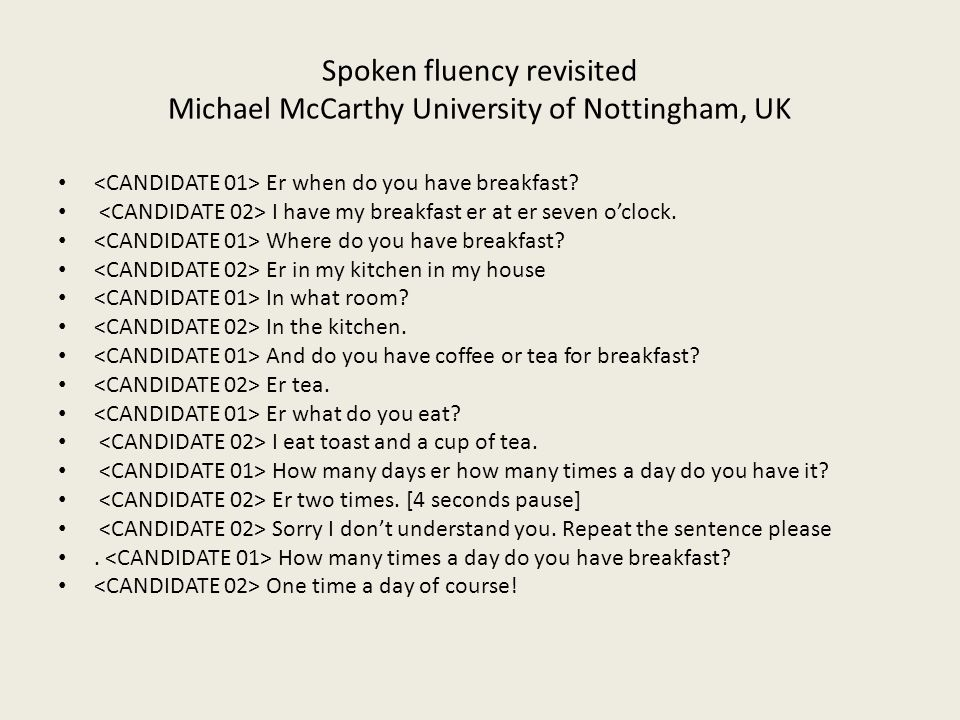 Spoken fluency revisited Michael McCarthy University of Nottingham, UK Er when do you have breakfast.