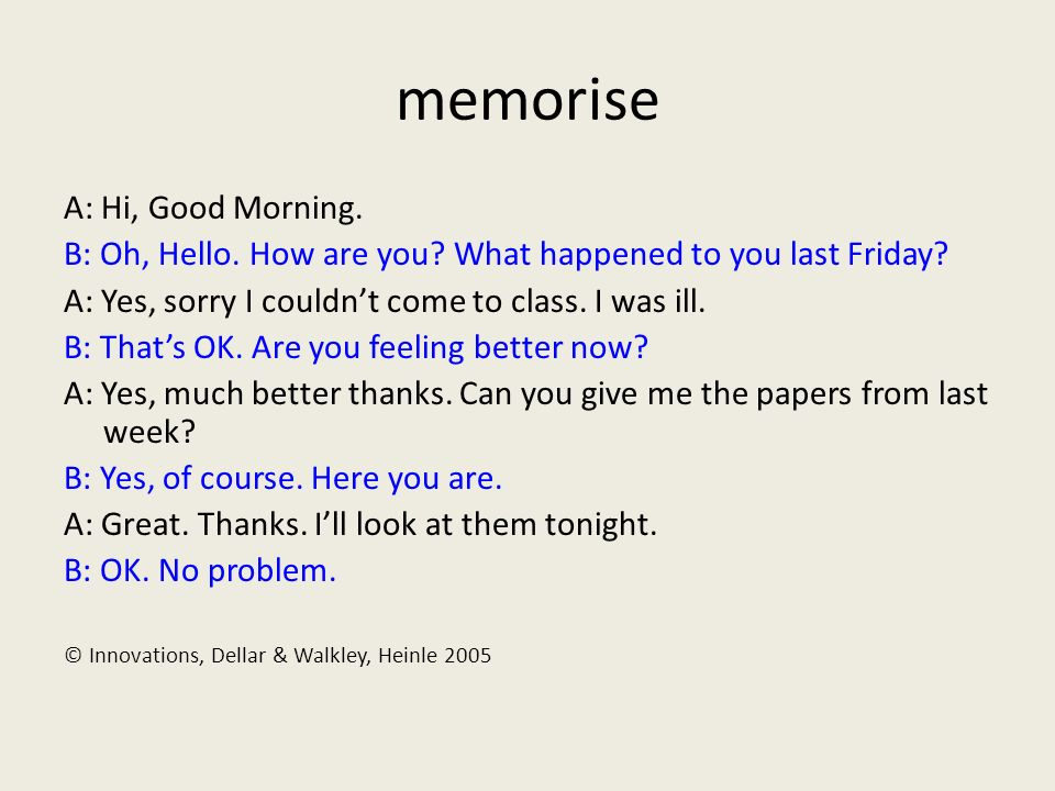 memorise A: Hi, Good Morning. B: Oh, Hello. How are you.