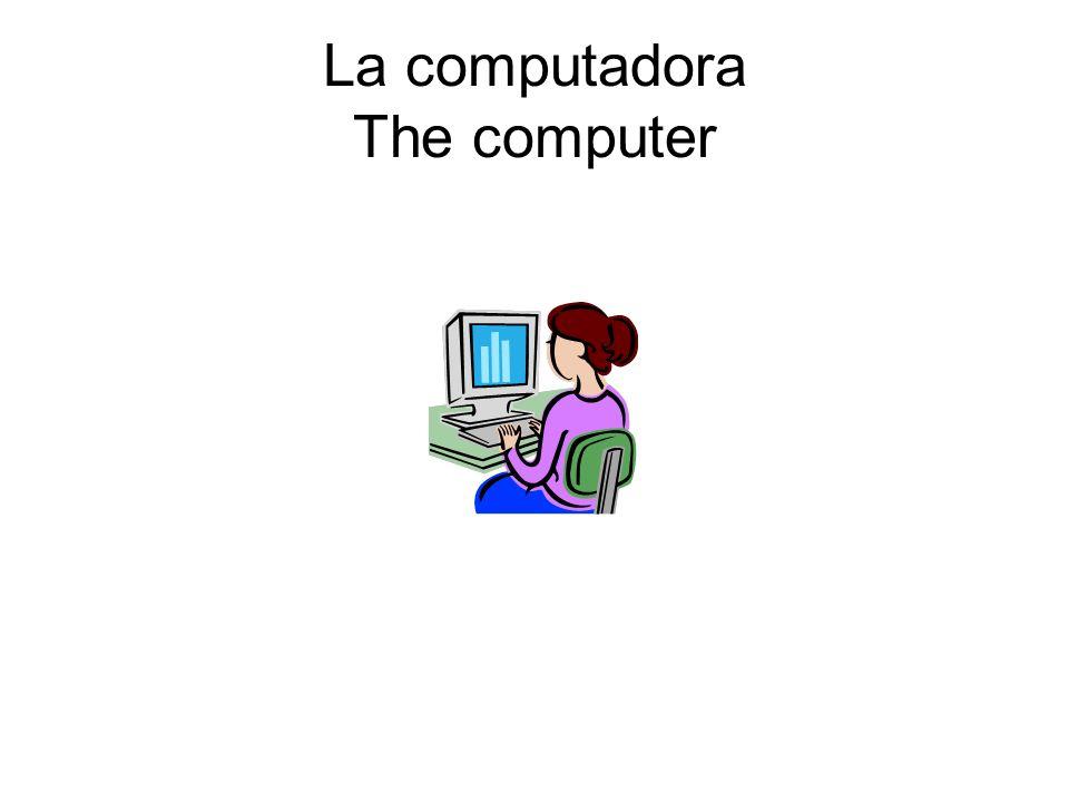 La computadora The computer