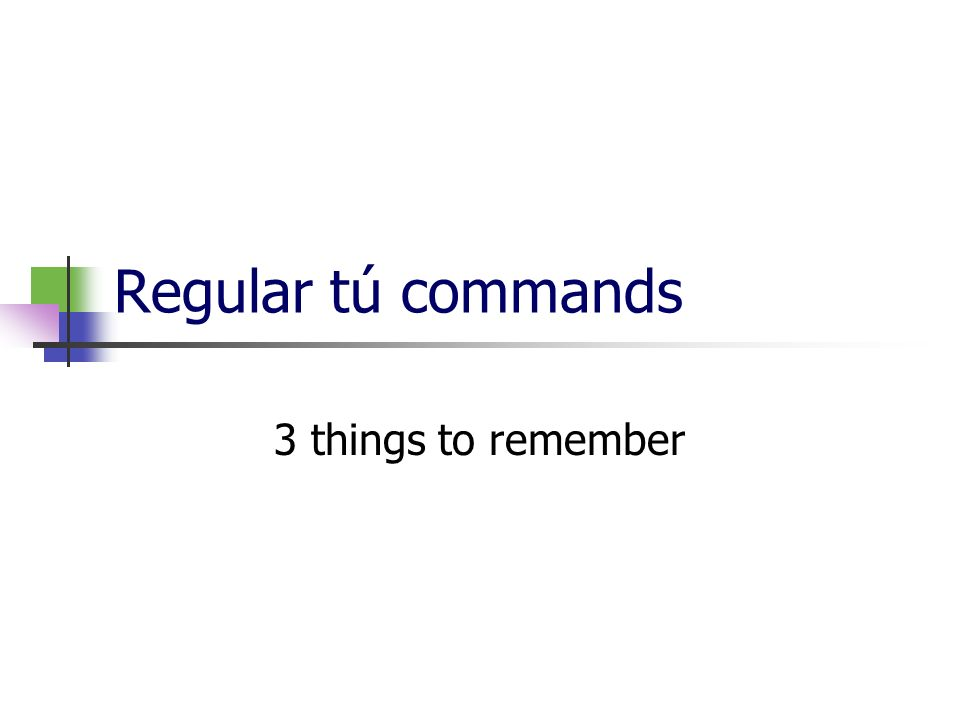 Regular tú commands 3 things to remember