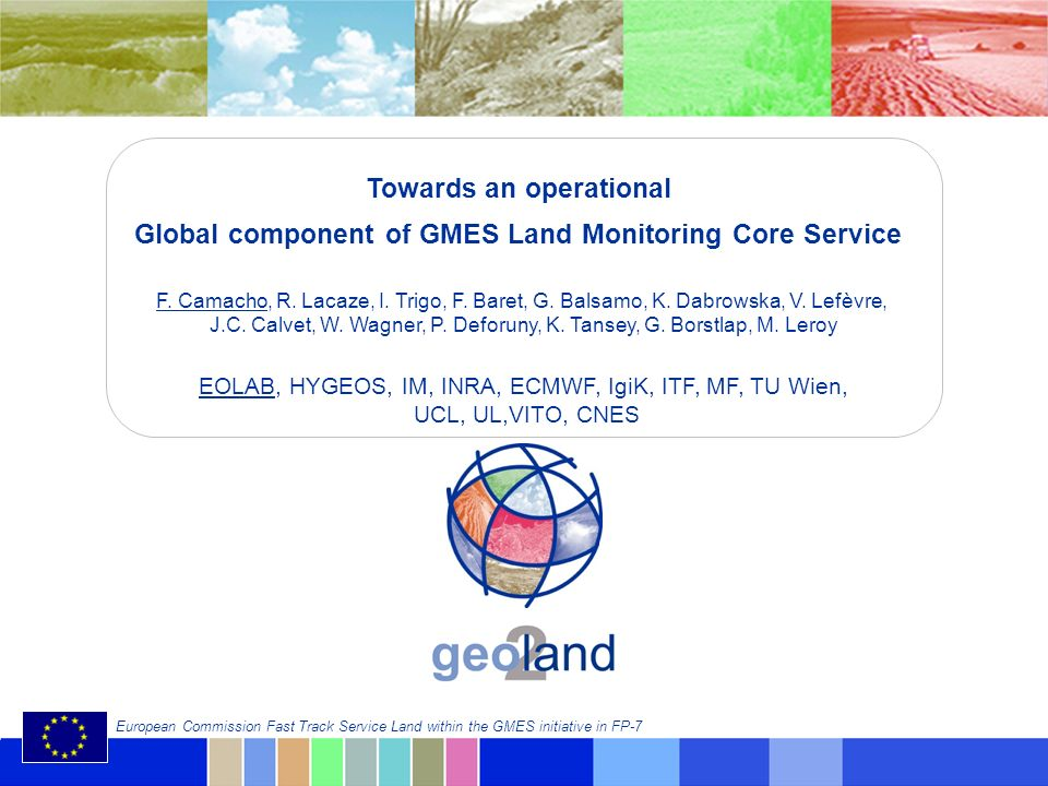 © geoland2 consortium European Commission Fast Track Service Land within the GMES initiative in FP-7 Towards an operational Global component of GMES L