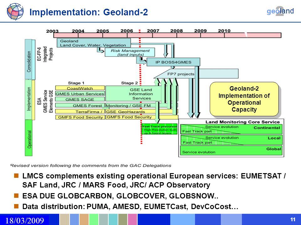 02/03/2009 11 Implementation: Geoland-2 LMCS complements existing operational European services: EUMETSAT / SAF Land, JRC / MARS Food, JRC/ ACP Observ
