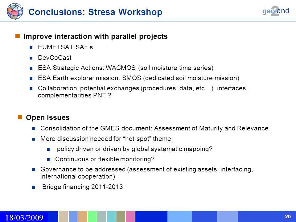 02/03/2009 20 Conclusions: Stresa Workshop 18/03/2009 Improve interaction with parallel projects EUMETSAT SAFs DevCoCast ESA Strategic Actions: WACMOS
