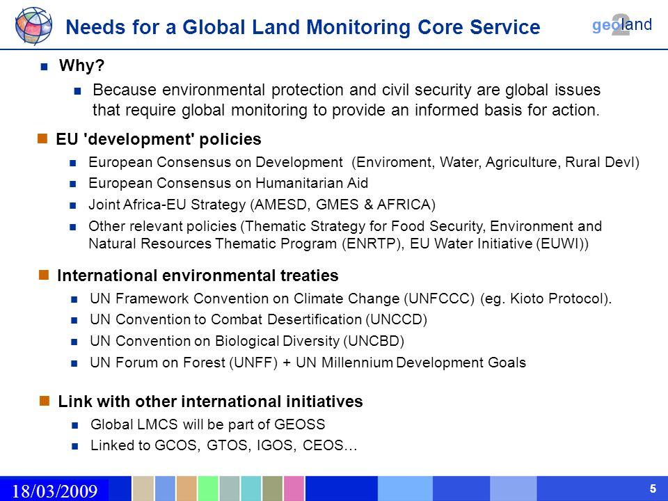 02/03/2009 55 Needs for a Global Land Monitoring Core Service 18/03/2009 EU 'development' policies European Consensus on Development (Enviroment, Wate