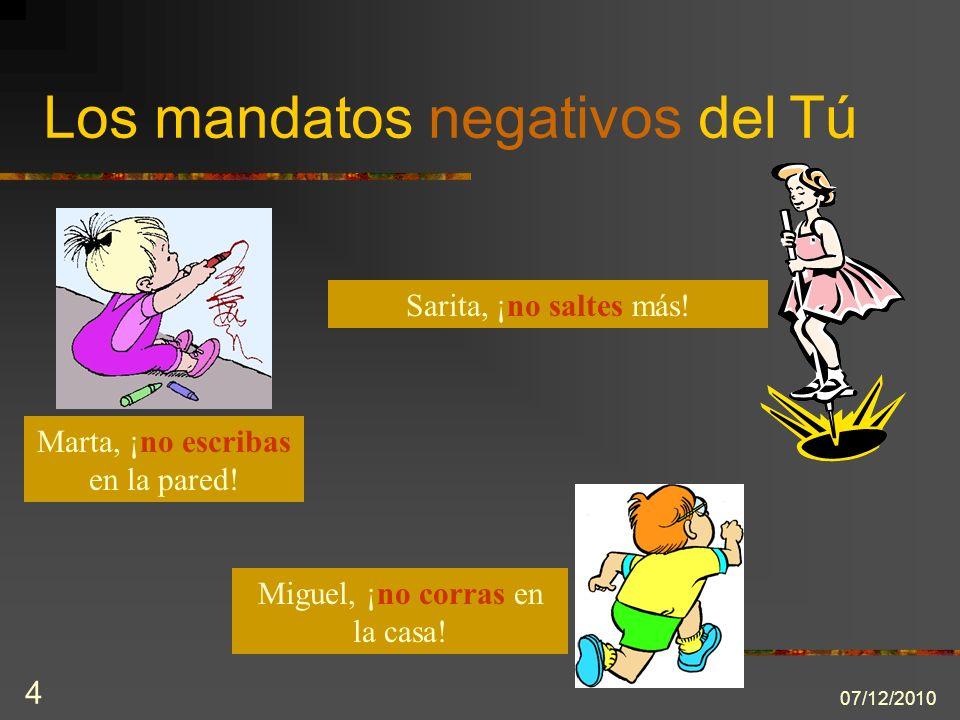 07/12/2010 4 Los mandatos negativos del Tú Marta, ¡no escribas en la pared.