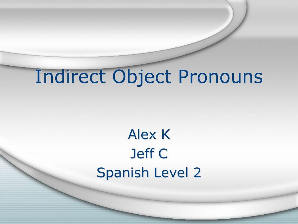 The Indirect Object To identify the indirect object, you must answer these questions: -To whom.