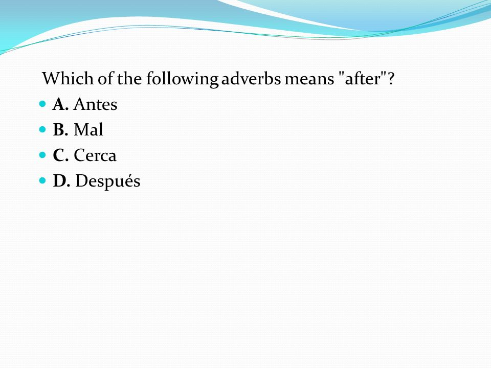 Which of the following adverbs means