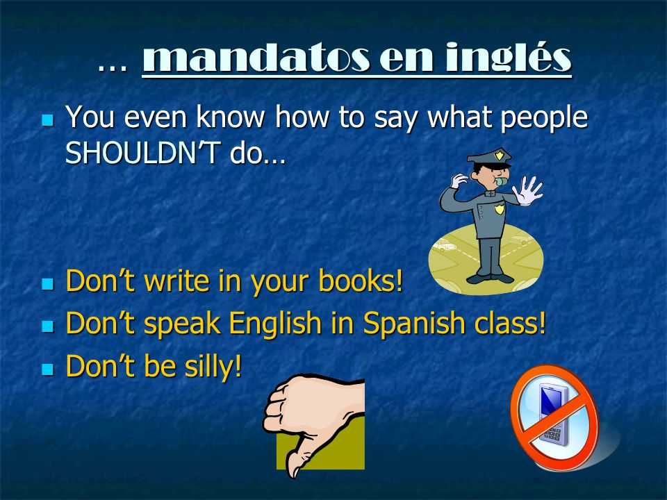 … mandatos en inglés You even know how to say what people SHOULDNT do… You even know how to say what people SHOULDNT do… Dont write in your books! Don