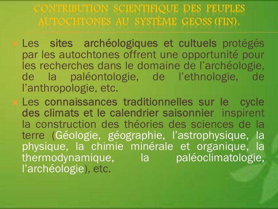 Les sites archéologiques et cultuels protégés par les autochtones offrent une opportunité pour les recherches dans le domaine de larchéologie, de la paléontologie, de lethnologie, de lanthropologie, etc.