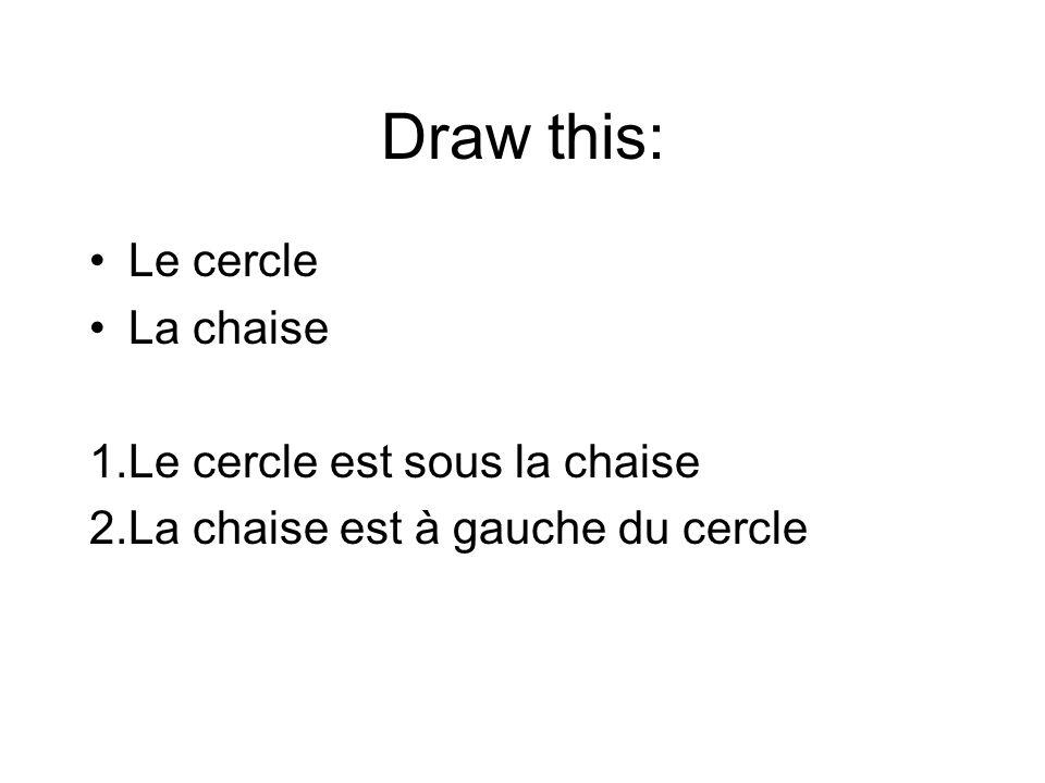 Draw this: Le cercle La chaise 1.Le cercle est sous la chaise 2.La chaise est à gauche du cercle