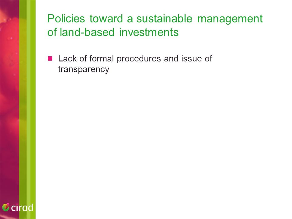 Policies toward a sustainable management of land-based investments Lack of formal procedures and issue of transparency