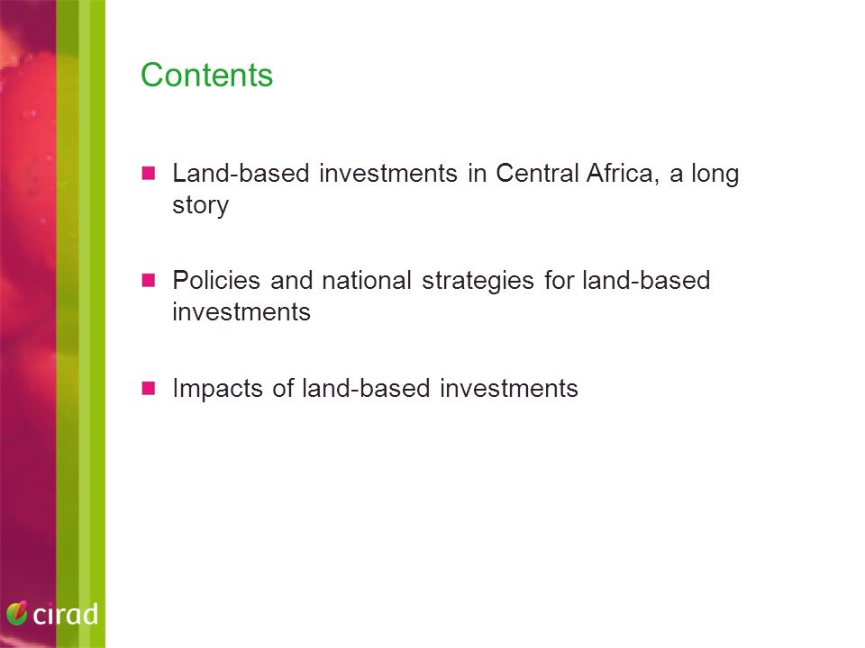 Contents Land-based investments in Central Africa, a long story Policies and national strategies for land-based investments Impacts of land-based investments
