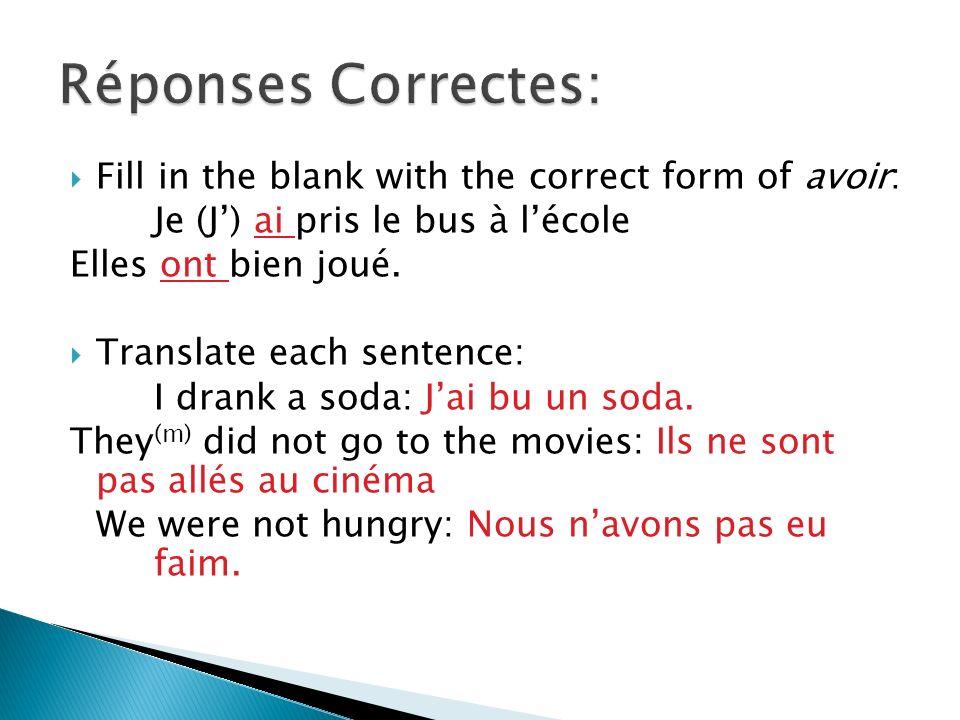 Fill in the blank with the correct form of avoir: Je (J) ai pris le bus à lécole Elles ont bien joué.