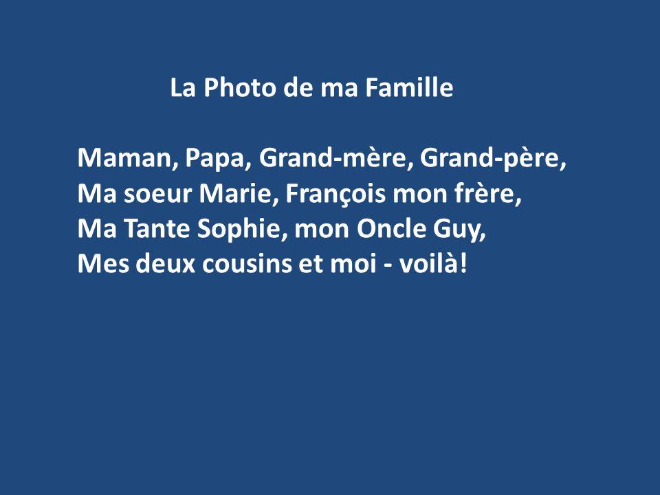 La Photo de ma Famille Maman, Papa, Grand-mère, Grand-père, Ma soeur Marie, François mon frère, Ma Tante Sophie, mon Oncle Guy, Mes deux cousins et moi - voilà!