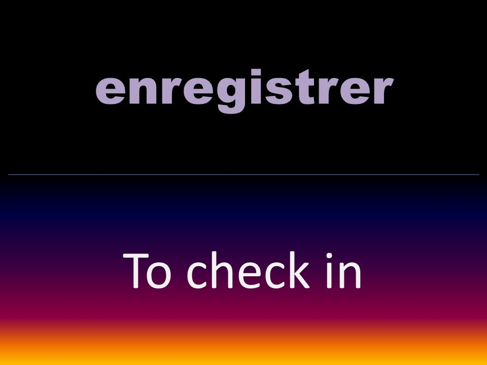 enregistrer To check in
