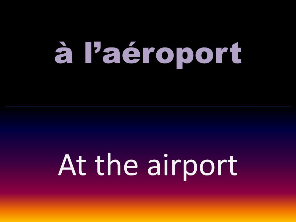 à laéroport At the airport
