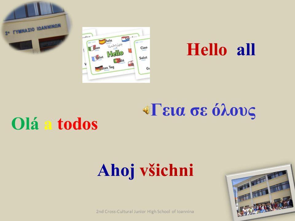 2nd Cross-Cultural Junior High School of Ioannina Hello all Γεια σε όλους Olá a todos Αhoj všichni
