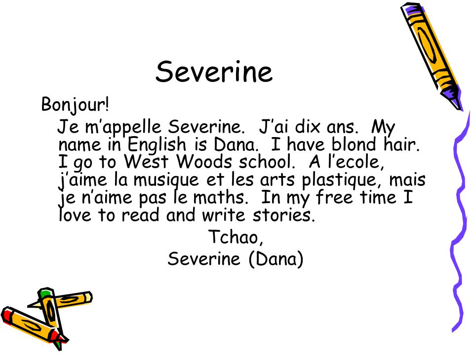 Severine Bonjour! Je mappelle Severine. Jai dix ans. My name in English is Dana. I have blond hair. I go to West Woods school. A lecole, jaime la musi