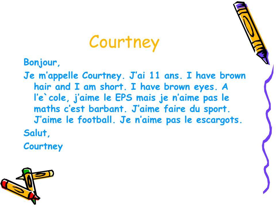 Courtney Bonjour, Je mappelle Courtney. Jai 11 ans. I have brown hair and I am short. I have brown eyes. A le`cole, jaime le EPS mais je naime pas le