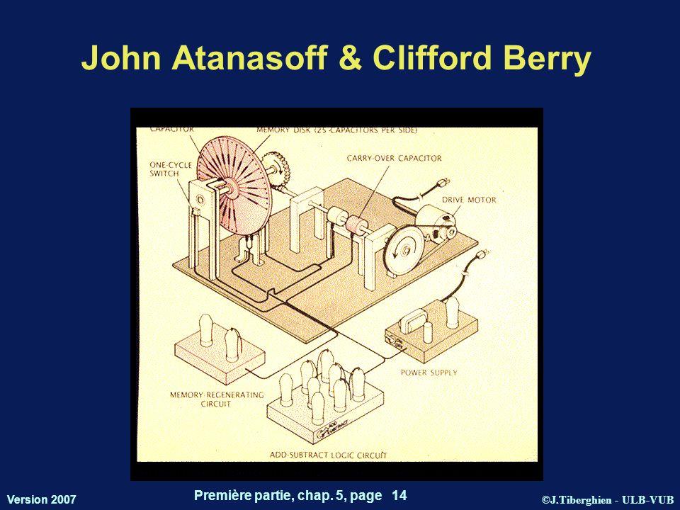 ©J.Tiberghien - ULB-VUB Version 2007 Première partie, chap. 5, page 14 John Atanasoff & Clifford Berry