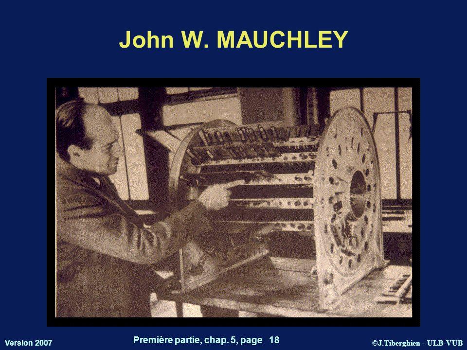 ©J.Tiberghien - ULB-VUB Version 2007 Première partie, chap. 5, page 18 John W. MAUCHLEY