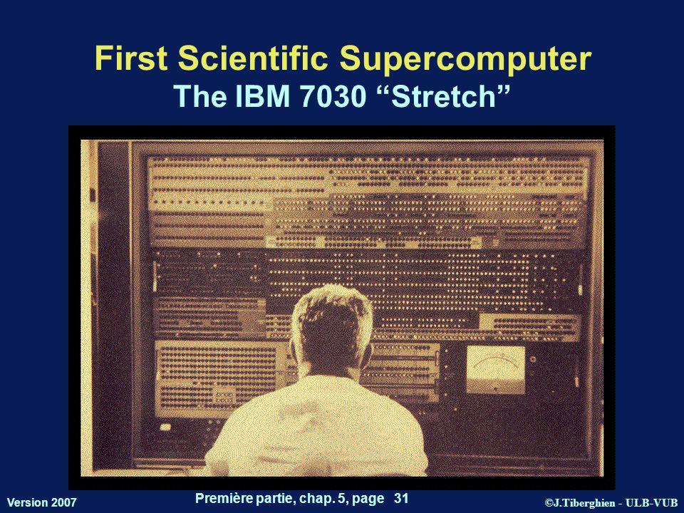 ©J.Tiberghien - ULB-VUB Version 2007 Première partie, chap. 5, page 31 First Scientific Supercomputer The IBM 7030 Stretch