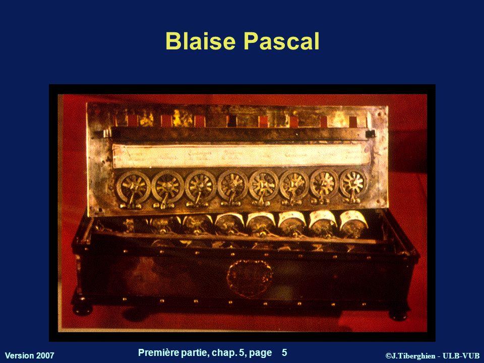 ©J.Tiberghien - ULB-VUB Version 2007 Première partie, chap. 5, page 5 Blaise Pascal