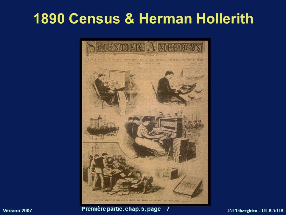©J.Tiberghien - ULB-VUB Version 2007 Première partie, chap. 5, page 7 1890 Census & Herman Hollerith