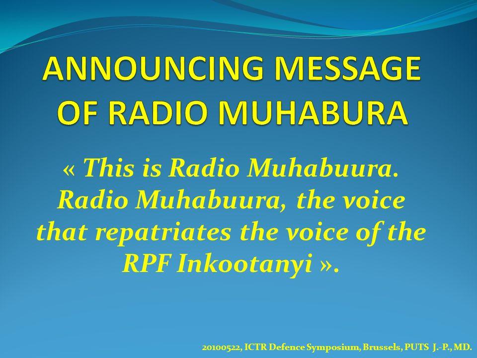 « This is Radio Muhabuura. Radio Muhabuura, the voice that repatriates the voice of the RPF Inkootanyi ». 20100522, ICTR Defence Symposium, Brussels,