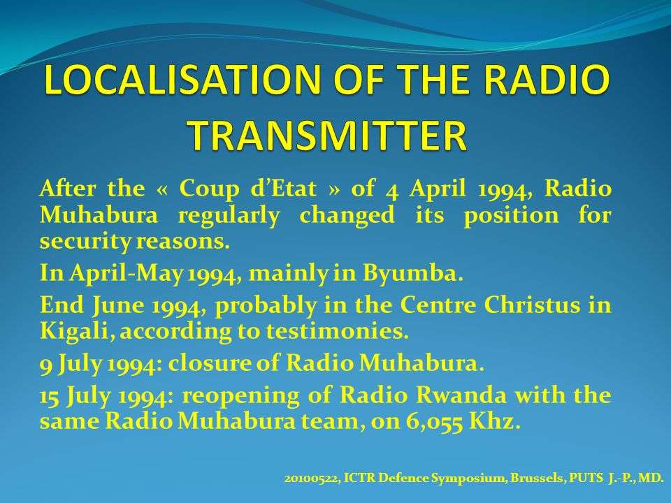 After the « Coup dEtat » of 4 April 1994, Radio Muhabura regularly changed its position for security reasons. In April-May 1994, mainly in Byumba. End