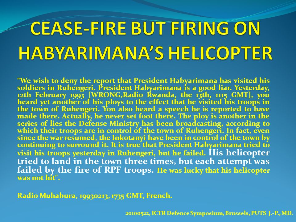 We wish to deny the report that President Habyarimana has visited his soldiers in Ruhengeri.