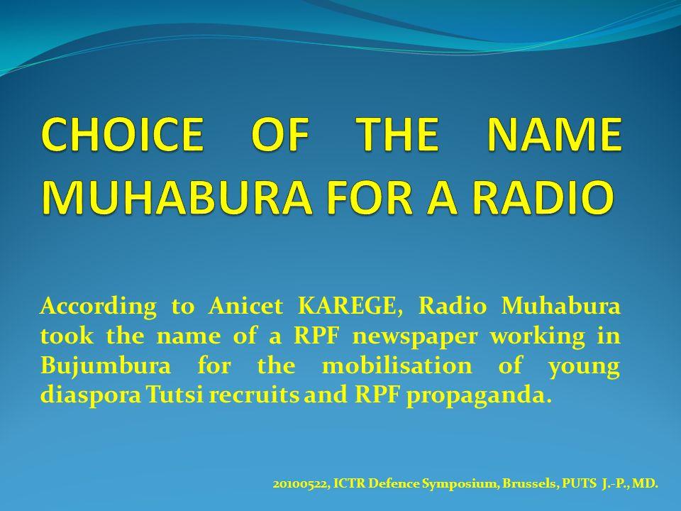 According to Anicet KAREGE, Radio Muhabura took the name of a RPF newspaper working in Bujumbura for the mobilisation of young diaspora Tutsi recruits