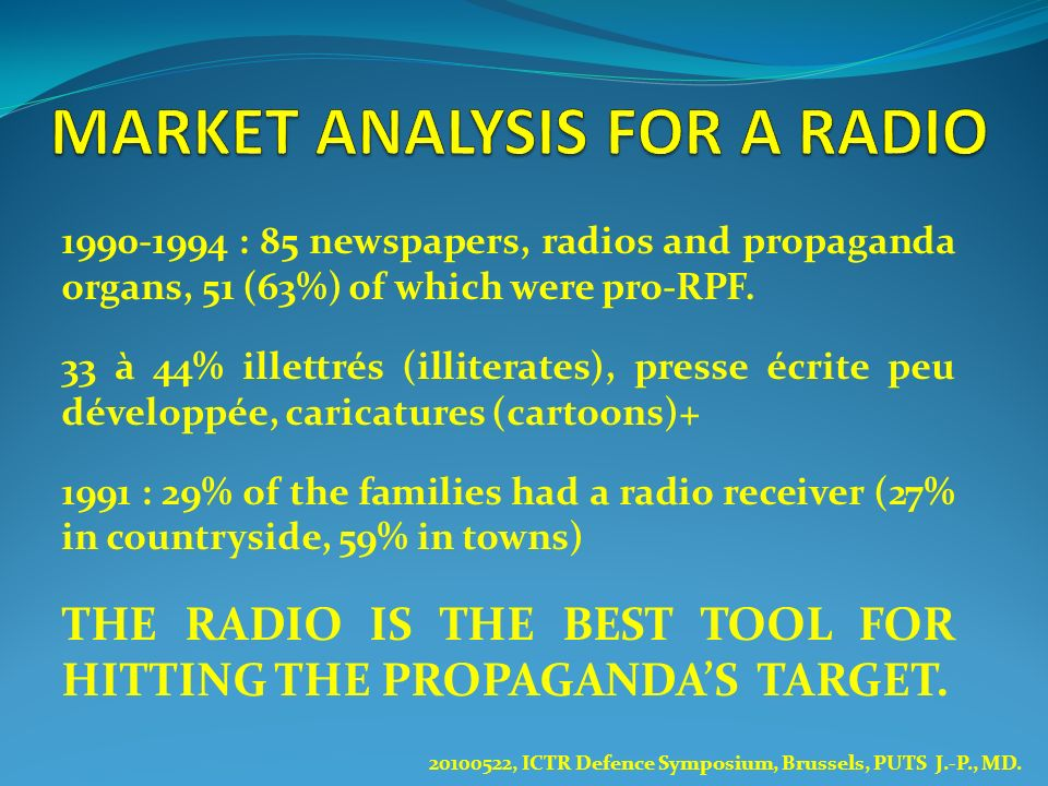 1990-1994 : 85 newspapers, radios and propaganda organs, 51 (63%) of which were pro-RPF. 33 à 44% illettrés (illiterates), presse écrite peu développé