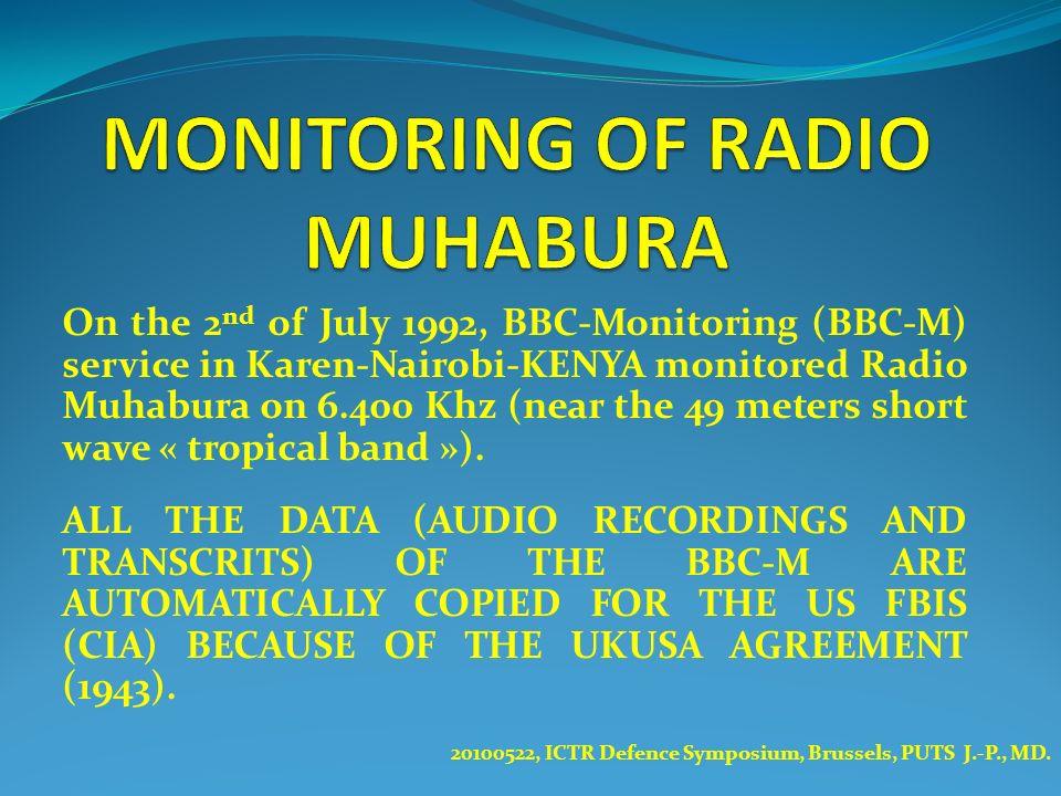 On the 2 nd of July 1992, BBC-Monitoring (BBC-M) service in Karen-Nairobi-KENYA monitored Radio Muhabura on 6.400 Khz (near the 49 meters short wave «