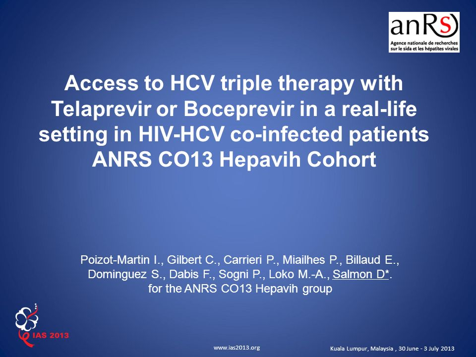 www.ias2013.org Kuala Lumpur, Malaysia, 30 June - 3 July 2013 Access to HCV triple therapy with Telaprevir or Boceprevir in a real-life setting in HIV