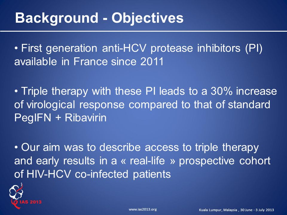www.ias2013.org Kuala Lumpur, Malaysia, 30 June - 3 July 2013 Background - Objectives First generation anti-HCV protease inhibitors (PI) available in