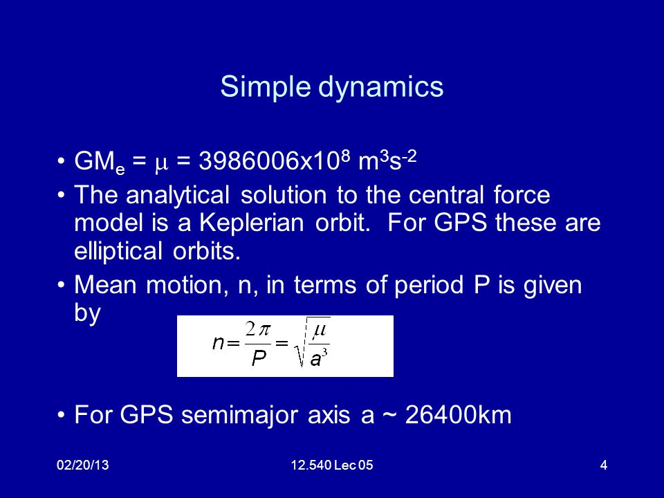 02/20/1312.540 Lec 054 Simple dynamics GM e = = 3986006x10 8 m 3 s -2 The analytical solution to the central force model is a Keplerian orbit.