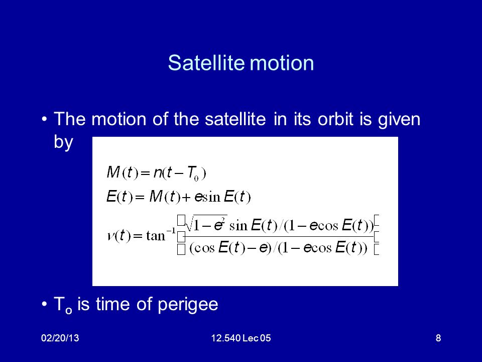 02/20/1312.540 Lec 058 Satellite motion The motion of the satellite in its orbit is given by T o is time of perigee