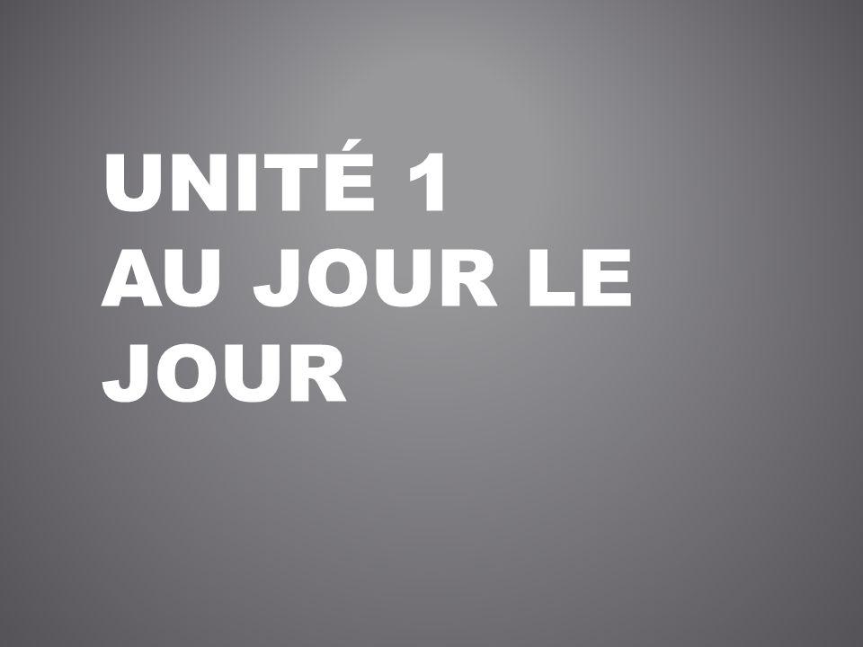 UNITÉ 1 AU JOUR LE JOUR