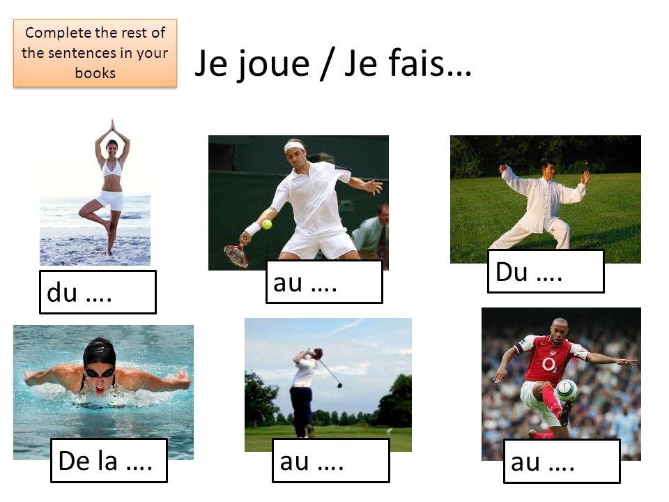 Je joue / Je fais… du …. au …. De la …. au …. Du …. Complete the rest of the sentences in your books