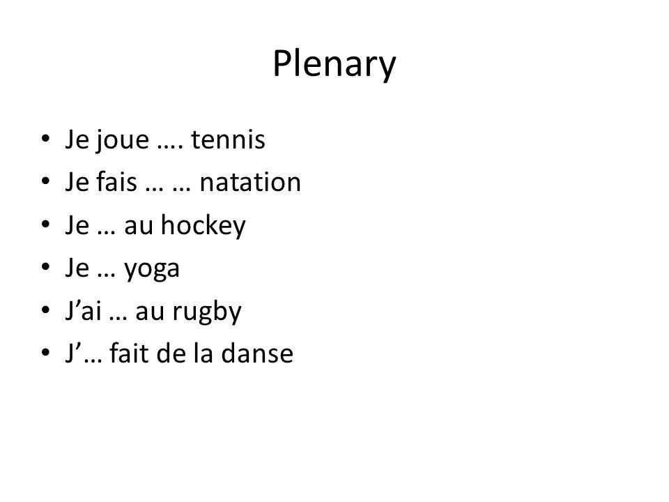 Plenary Je joue …. tennis Je fais … … natation Je … au hockey Je … yoga Jai … au rugby J… fait de la danse