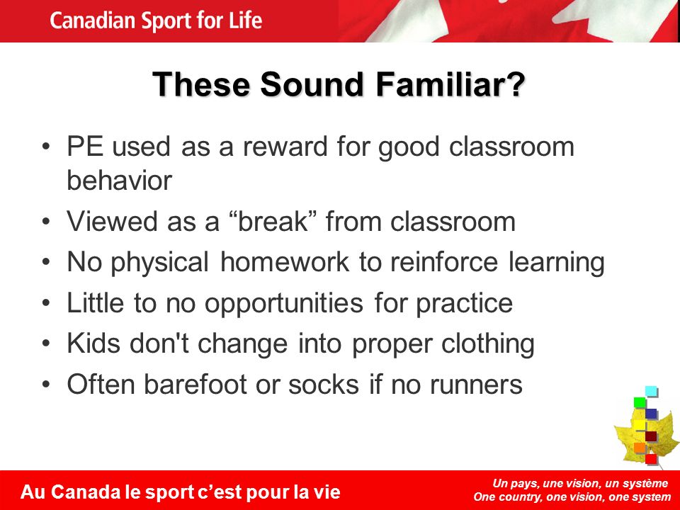 Un pays, une vision, un système One country, one vision, one system Au Canada le sport cest pour la vie These Sound Familiar? PE used as a reward for