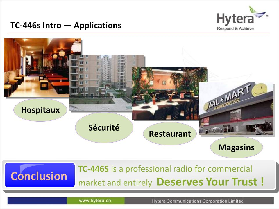TC-446s Intro Applications Hospitaux Sécurité Restaurant Magasins TC-446S is a professional radio for commercial market and entirely Deserves Your Trust .