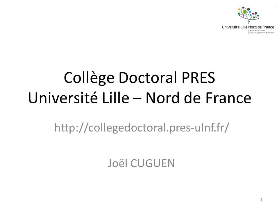Collège Doctoral PRES Université Lille – Nord de France http://collegedoctoral.pres-ulnf.fr/ Joël CUGUEN 1
