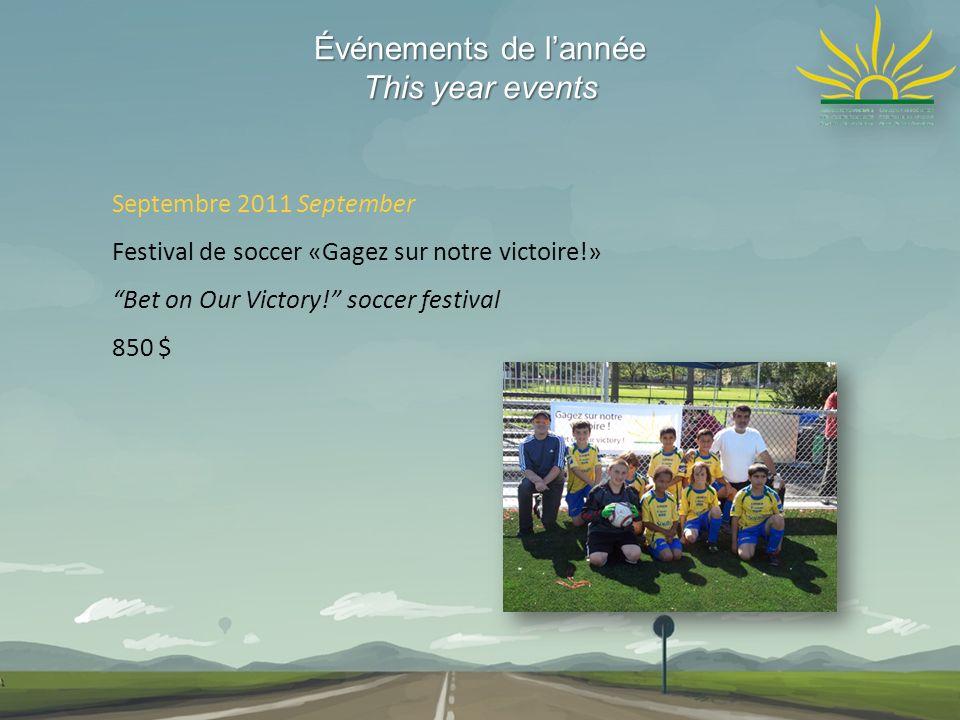 Événements de lannée This year events Septembre 2011 September Festival de soccer «Gagez sur notre victoire!» Bet on Our Victory! soccer festival 850
