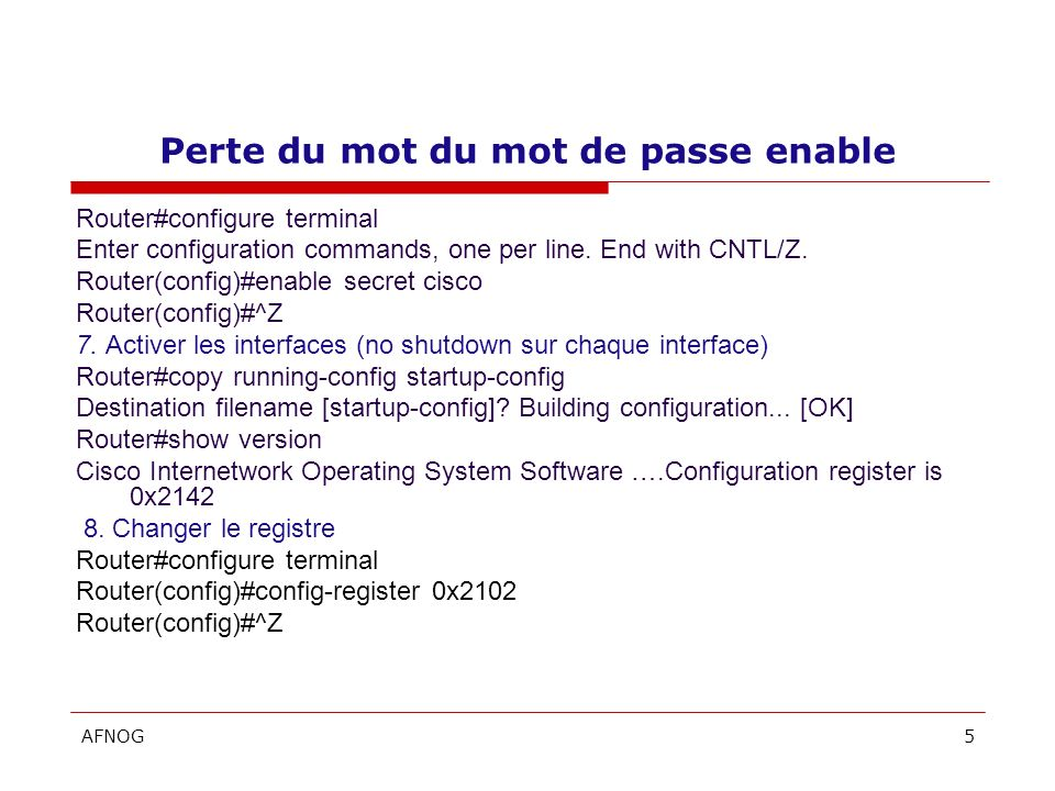 AFNOG5 Perte du mot du mot de passe enable Router#configure terminal Enter configuration commands, one per line.