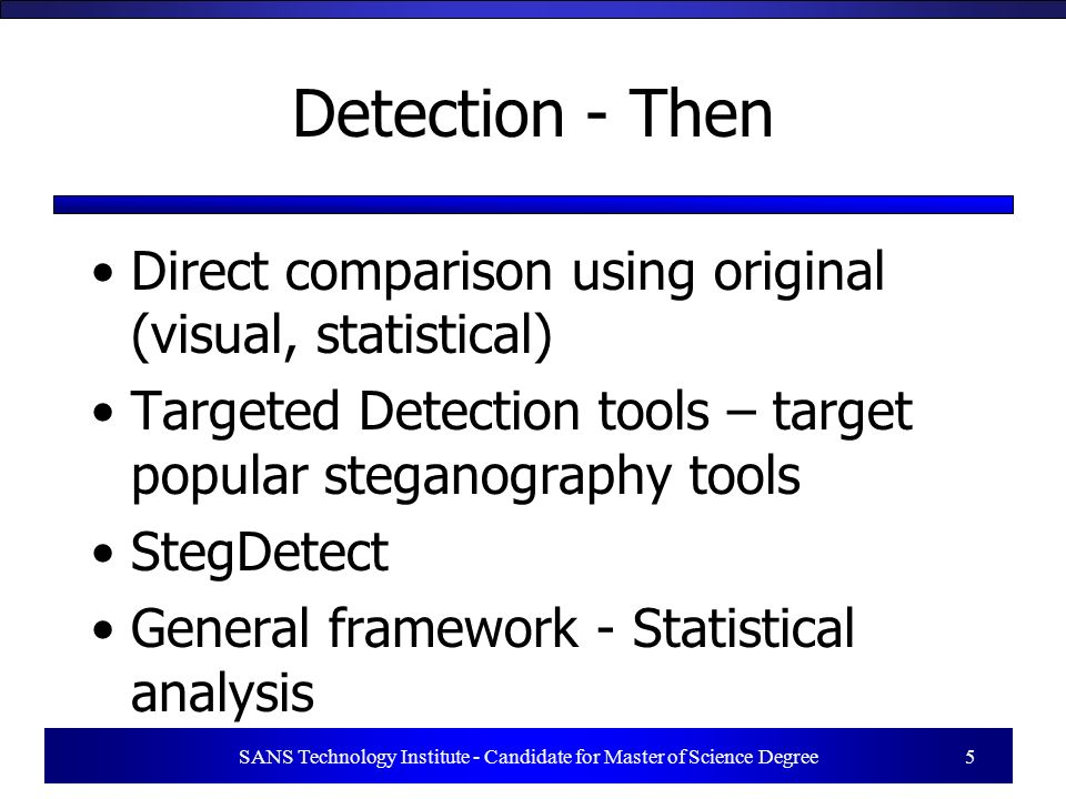 Detection - Then Direct comparison using original (visual, statistical) Targeted Detection tools – target popular steganography tools StegDetect Gener